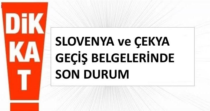 Dönemsel Kullanıma Açılan Slovenya Ve Çekya Geçiş Belgelerinde Son Durum