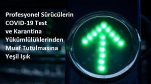 Avrupa Birliği'nden, Profesyonel Sürücülerin COVID-19 Test ve Karantina Yükümlülüklerinden Muaf Tutulmasına Yeşil Işık