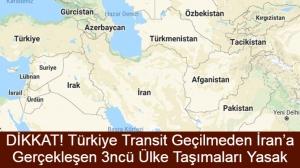DİKKAT! Türkiye Transit Geçilmeden İran'a Gerçekleşen 3ncü Ülke Taşımaları Yasak