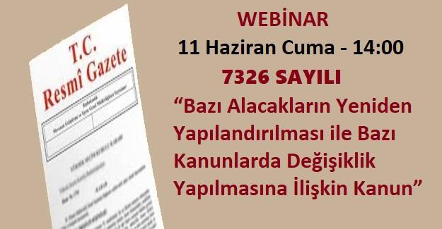 """7326 sayılı """"Bazı Alacakların Yeniden Yapılandırılması ile Bazı Kanunlarda Değişiklik Yapılmasına İlişkin Kanun"""" ile ilgili Webinar"""