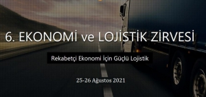 6. Ekonomi ve Lojistik Zirvesi Başlıyor