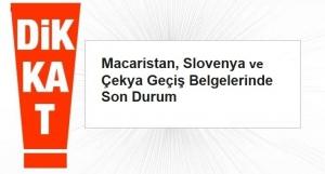 Dönemsel Kullanıma Açılan Macaristan, Slovenya Ve Çekya Geçiş Belgelerinde Son Durum